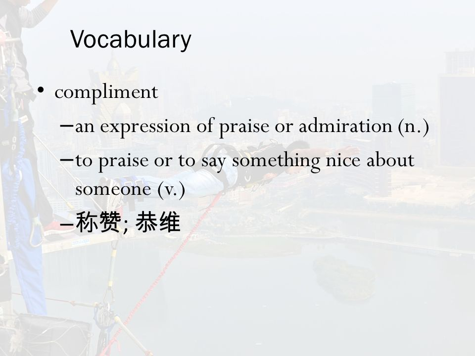 Vocabulary compliment – an expression of praise or admiration (n.) – to praise or to say something nice about someone (v.) – ;