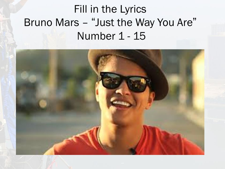 Fill in the Lyrics Bruno Mars – Just the Way You Are Number 1 - 15