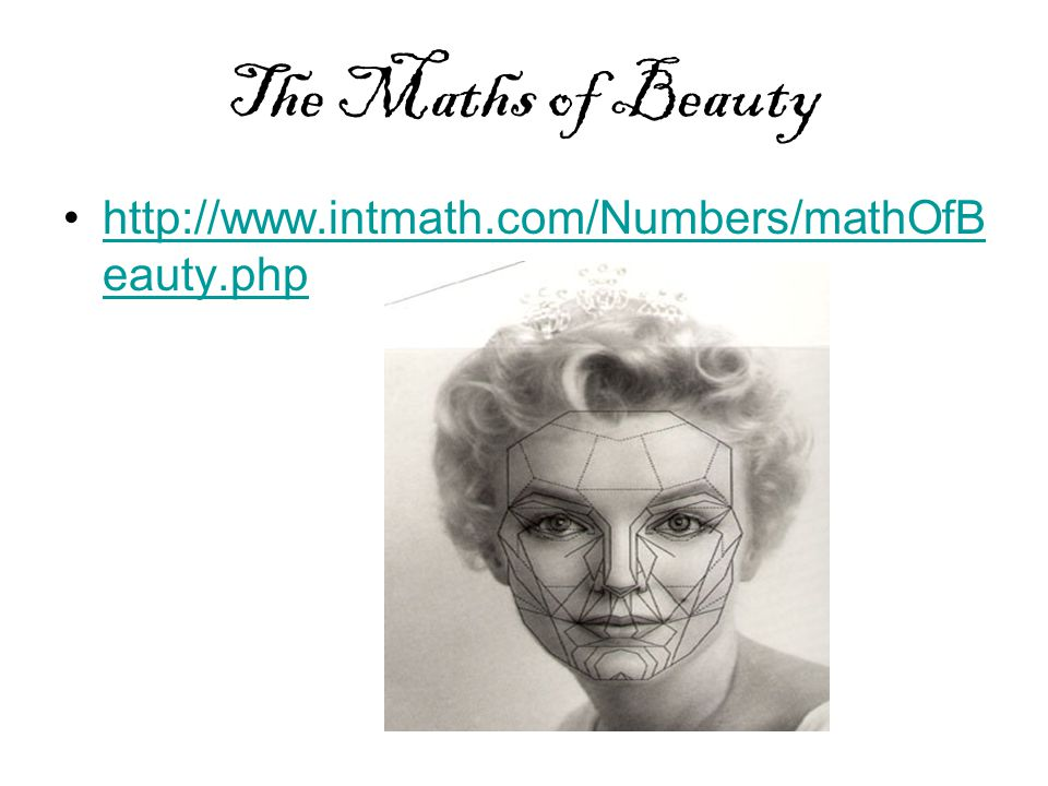 The Maths of Beauty http://www.intmath.com/Numbers/mathOfB eauty.phphttp://www.intmath.com/Numbers/mathOfB eauty.php