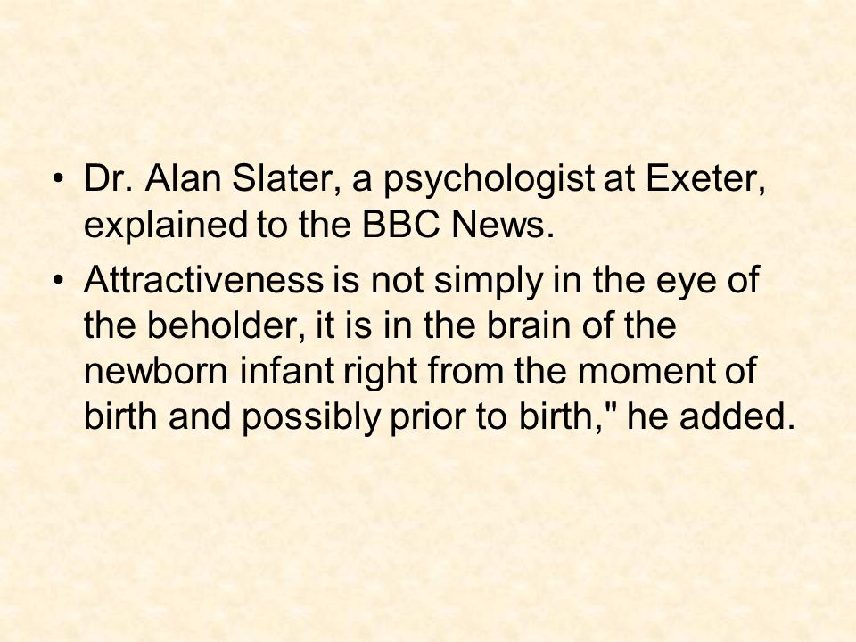 Dr. Alan Slater, a psychologist at Exeter, explained to the BBC News.
