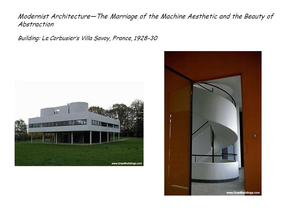 Modernist ArchitectureThe Marriage of the Machine Aesthetic and the Beauty of Abstraction Building: Le Corbusiers Villa Savoy, France, 1928-30