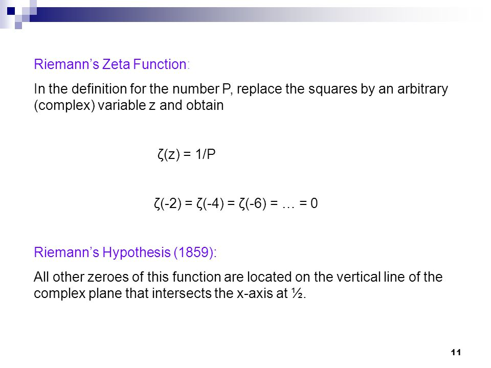 11 Riemanns Zeta Function: In the definition for the number P, replace the squares by an arbitrary (complex) variable z and obtain ζ(z) = 1/P ζ(-2) =
