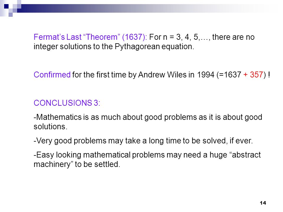 14 Fermats Last Theorem (1637): For n = 3, 4, 5,…, there are no integer solutions to the Pythagorean equation. Confirmed for the first time by Andrew