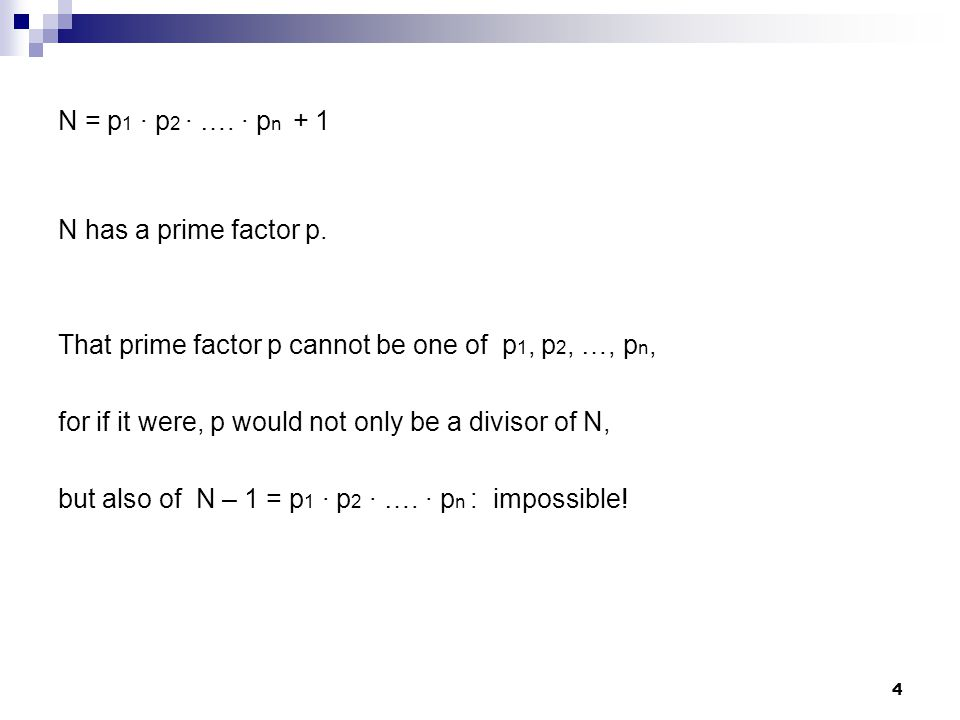 4 N = p 1 · p 2 · …. · p n + 1 N has a prime factor p. That prime factor p cannot be one of p 1, p 2, …, p n, for if it were, p would not only be a di