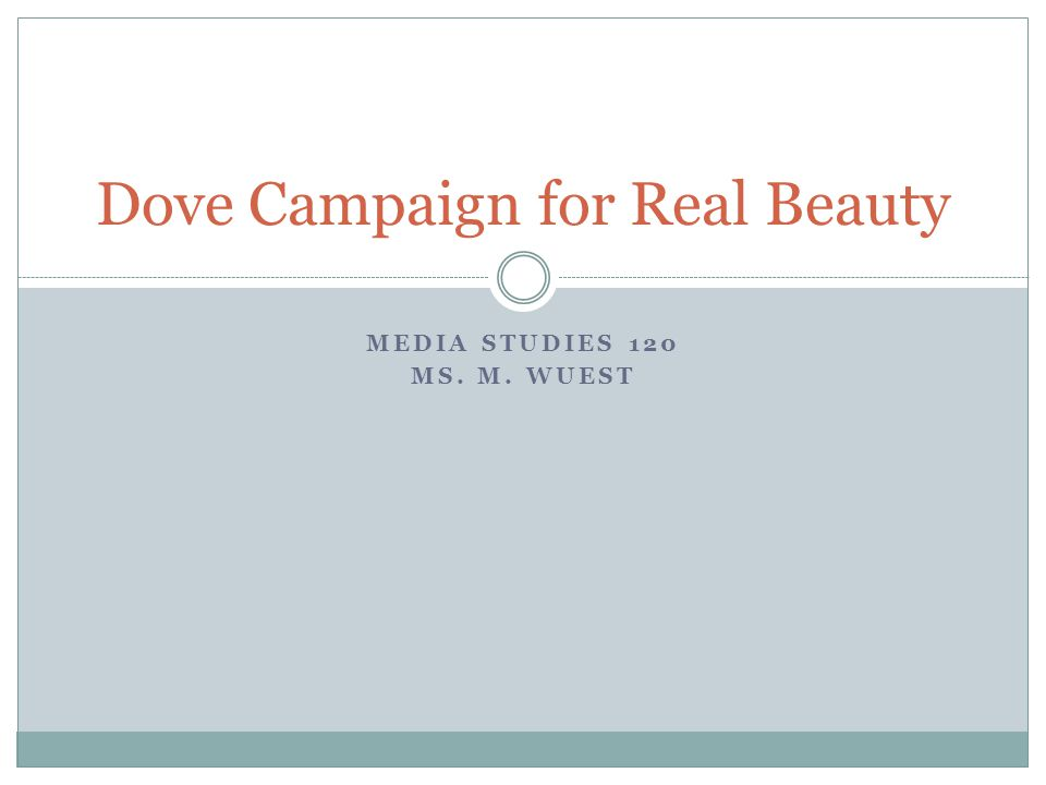 MEDIA STUDIES 120 MS. M. WUEST Dove Campaign for Real Beauty
