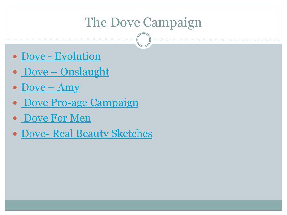 The Dove Campaign Dove - Evolution Dove – Onslaught Dove – Amy Dove Pro-age Campaign Dove For Men Dove- Real Beauty Sketches