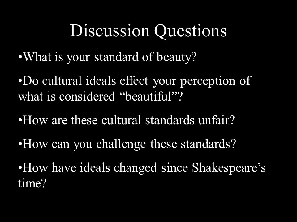 Discussion Questions What is your standard of beauty? Do cultural ideals effect your perception of what is considered beautiful? How are these cultura
