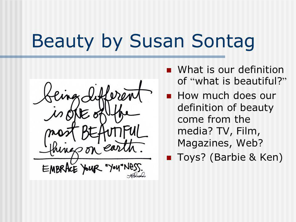 Beauty by Susan Sontag What is our definition of what is beautiful.