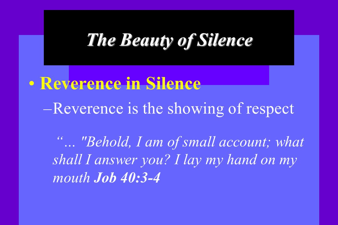 The Beauty of Silence Reverence in Silence – Reverence is the showing of respect …