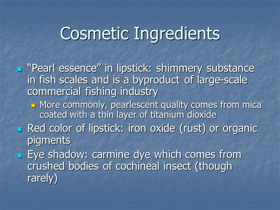 Cosmetic Ingredients Pearl essence in lipstick: shimmery substance in fish scales and is a byproduct of large-scale commercial fishing industry Pearl