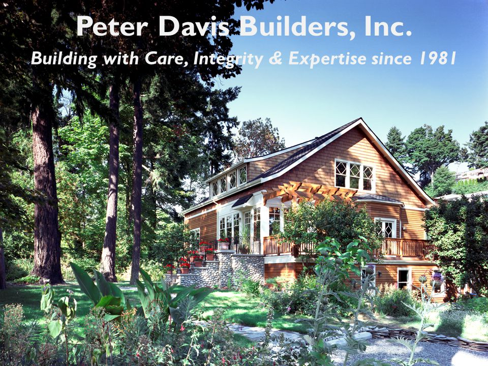 Peter Davis Builders, Inc. Building with Care, Integrity & Expertise since 1981