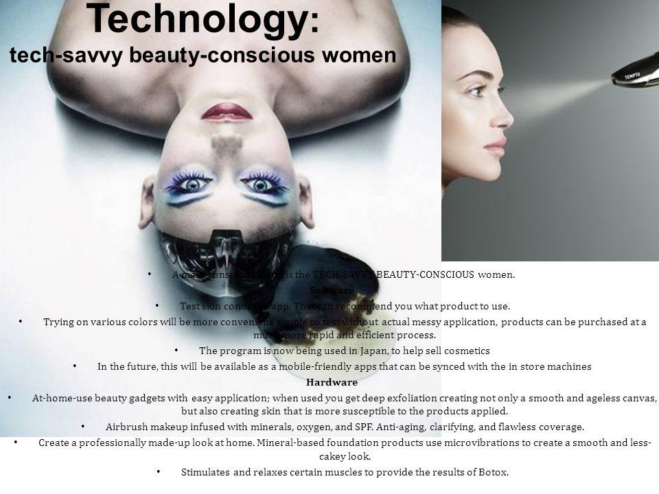 Technology : tech-savvy beauty-conscious women A main consumer trend is the TECH-SAVVY BEAUTY-CONSCIOUS women.