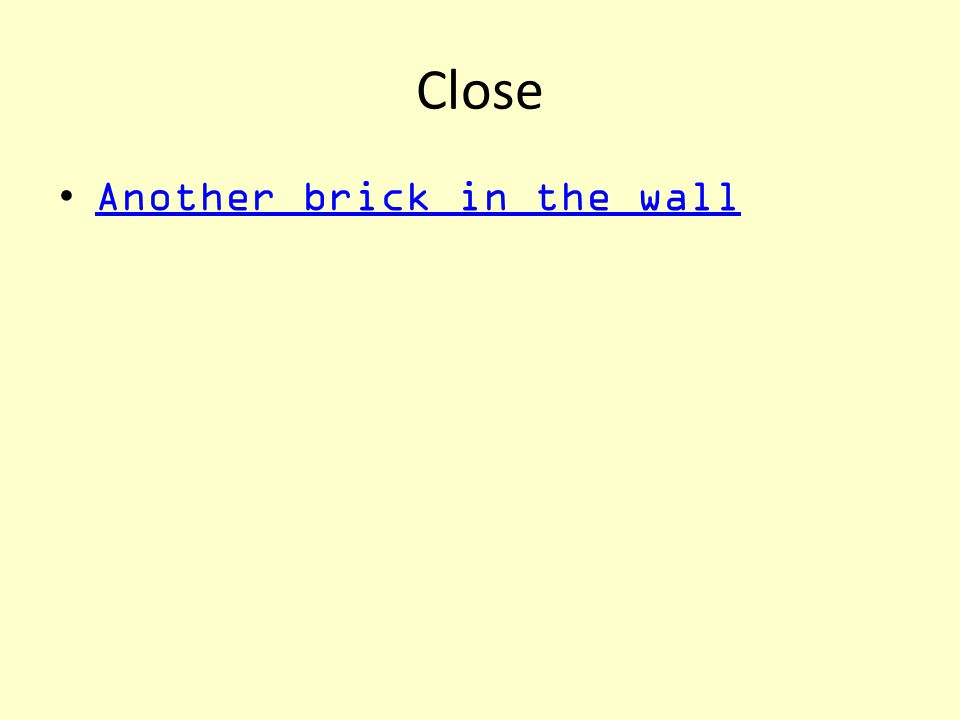 Close Another brick in the wall