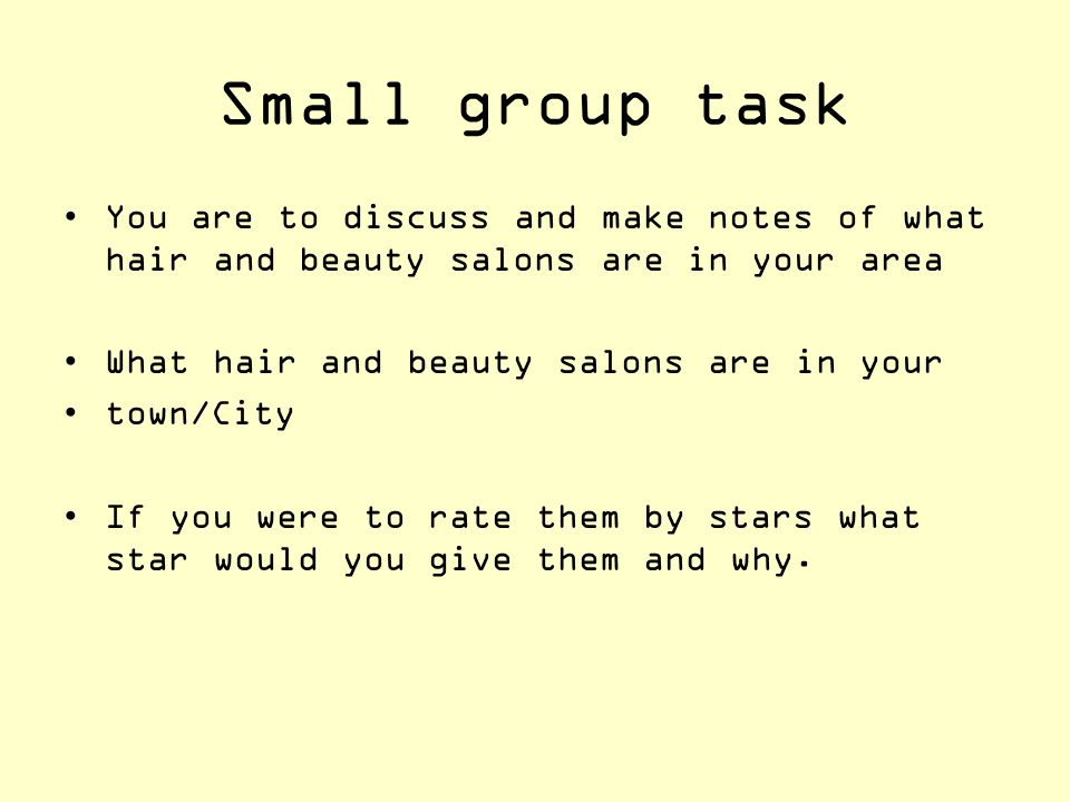 Small group task You are to discuss and make notes of what hair and beauty salons are in your area What hair and beauty salons are in your town/City I