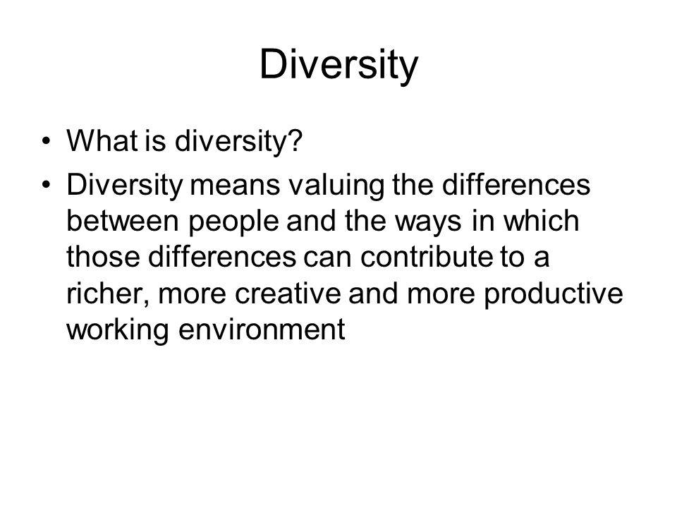 Diversity What is diversity.