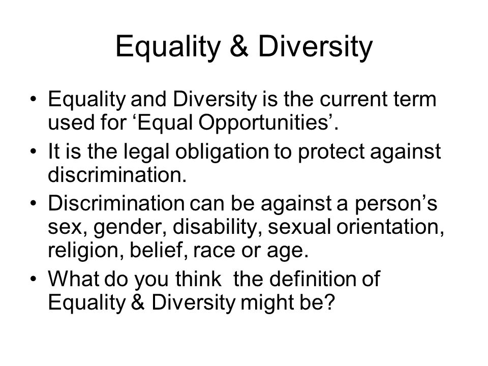 Equality & Diversity Equality and Diversity is the current term used for Equal Opportunities.