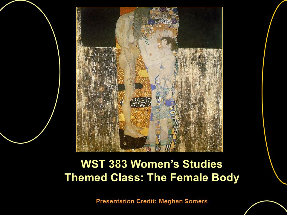 WST 383 Womens Studies Themed Class: The Female Body Presentation Credit: Meghan Somers