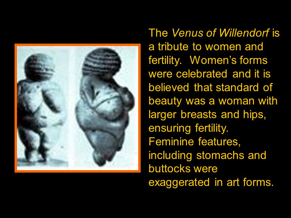 The Venus of Willendorf is a tribute to women and fertility.