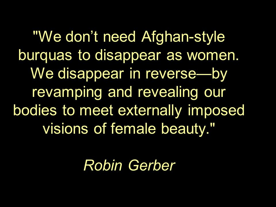 We dont need Afghan-style burquas to disappear as women.