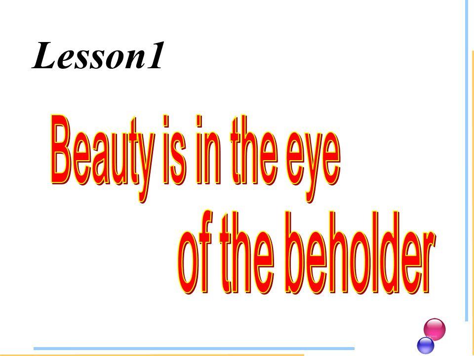 Beauty Beauty is in ____________________ the eye of the beholder _______ beauty 1.1.