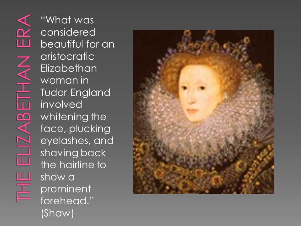 What was considered beautiful for an aristocratic Elizabethan woman in Tudor England involved whitening the face, plucking eyelashes, and shaving back the hairline to show a prominent forehead.