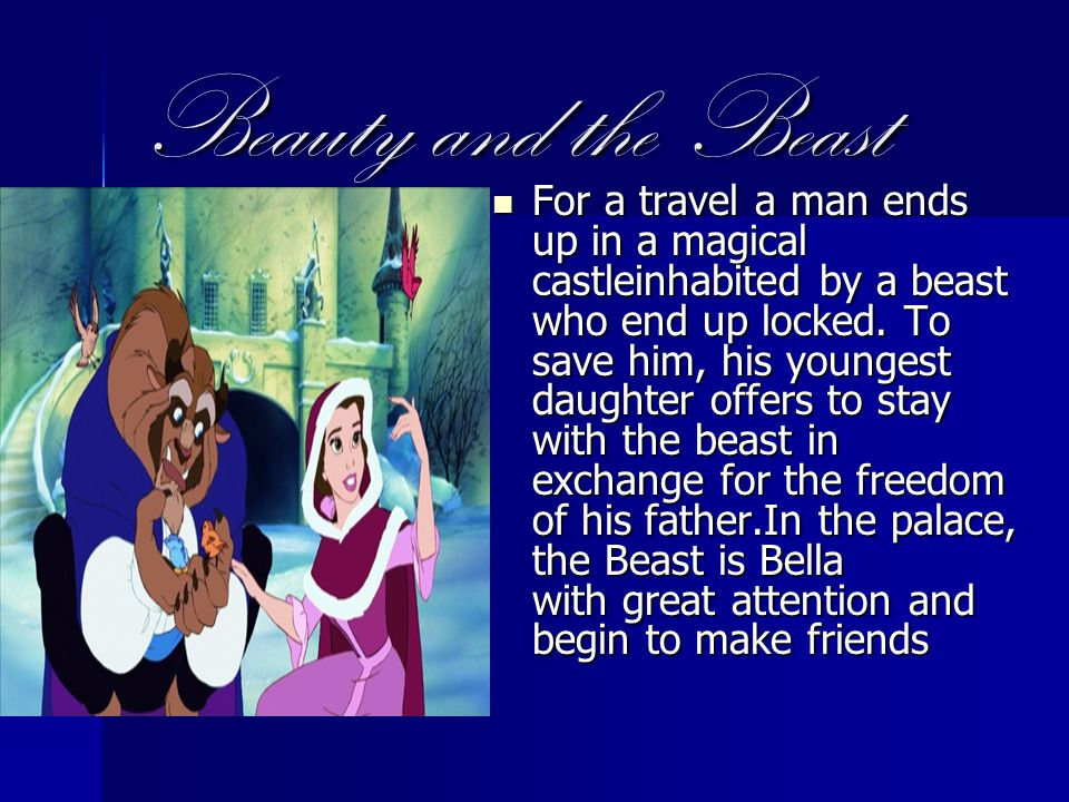 Beauty and the Beast For a travel a man ends up in a magical castleinhabited by a beast who end up locked.