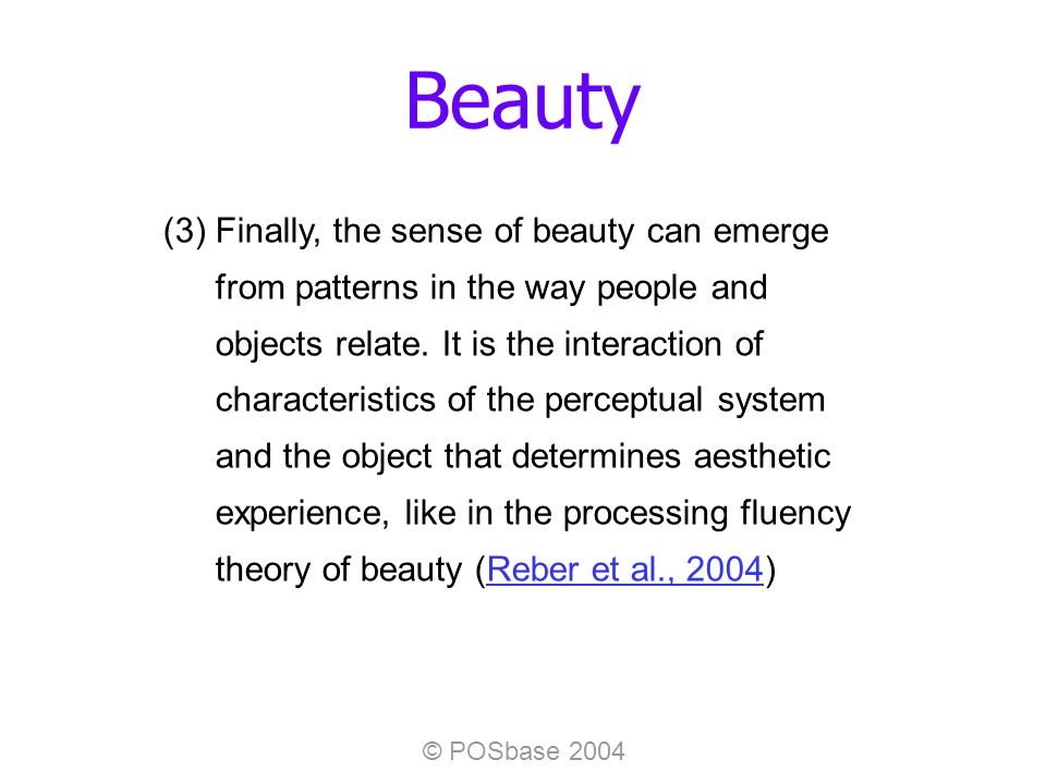 © POSbase 2004 Beauty (3) Finally, the sense of beauty can emerge from patterns in the way people and objects relate.