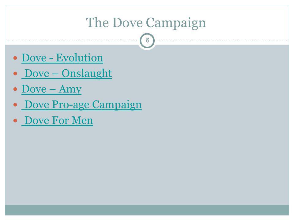 6 The Dove Campaign Dove - Evolution Dove – Onslaught Dove – Amy Dove Pro-age Campaign Dove For Men
