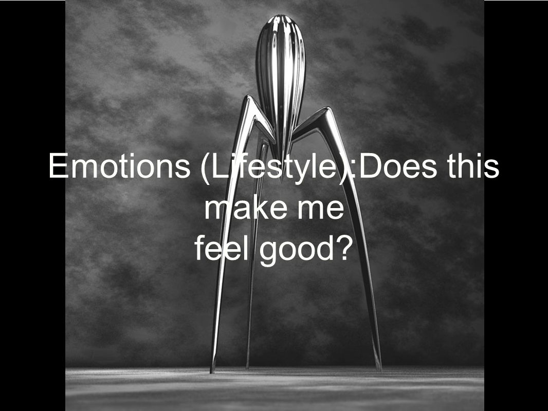 Emotions (Lifestyle):Does this make me feel good?