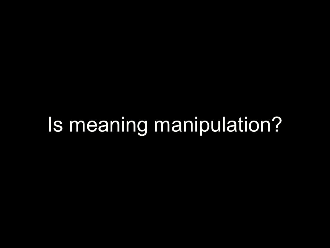 Is meaning manipulation?