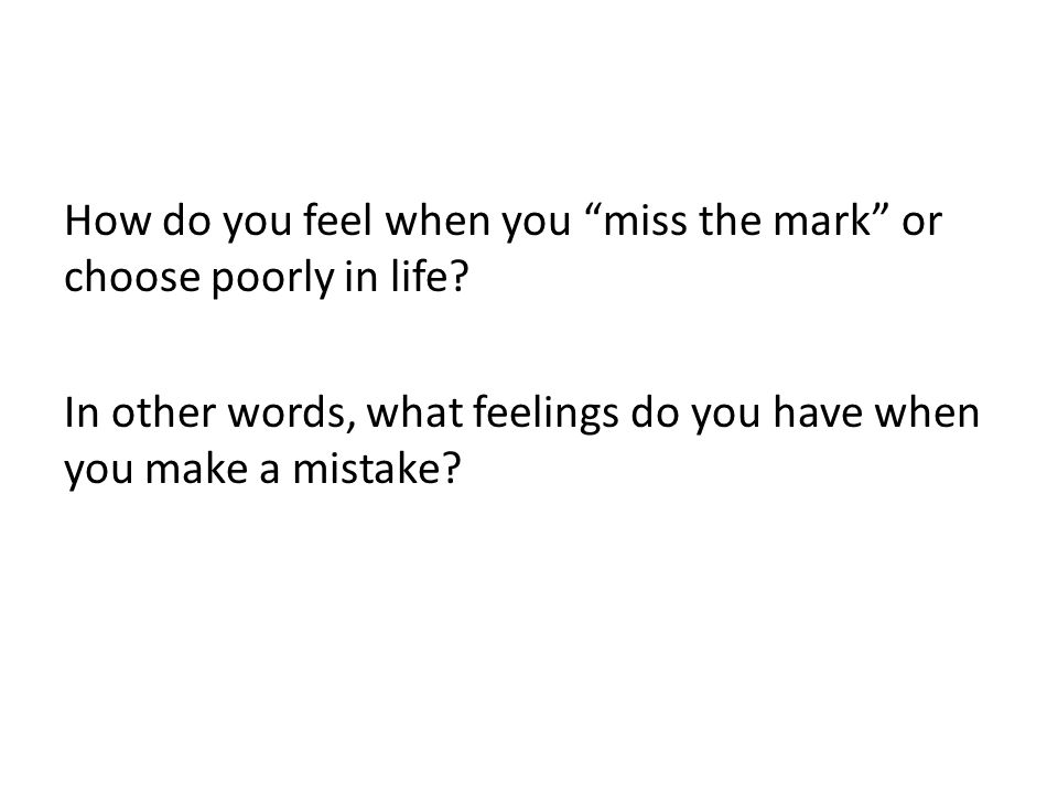 How do you feel when you miss the mark or choose poorly in life.