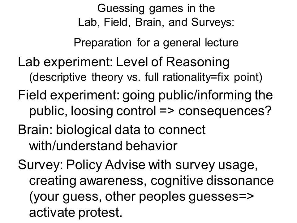 Guessing games in the Lab, Field, Brain, and Surveys: Preparation for a general lecture Lab experiment: Level of Reasoning (descriptive theory vs.