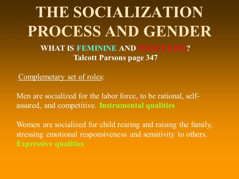 THE SOCIALIZATION PROCESS AND GENDER WHAT IS FEMININE AND MASCULINE.