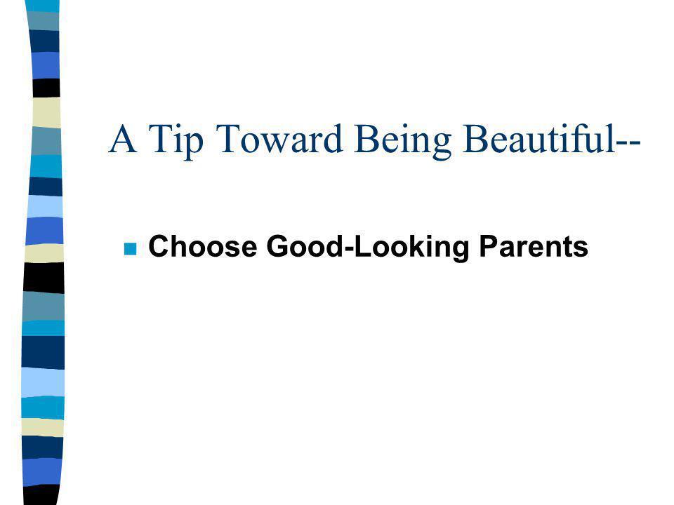 A Tip Toward Being Beautiful-- Choose Good-Looking Parents