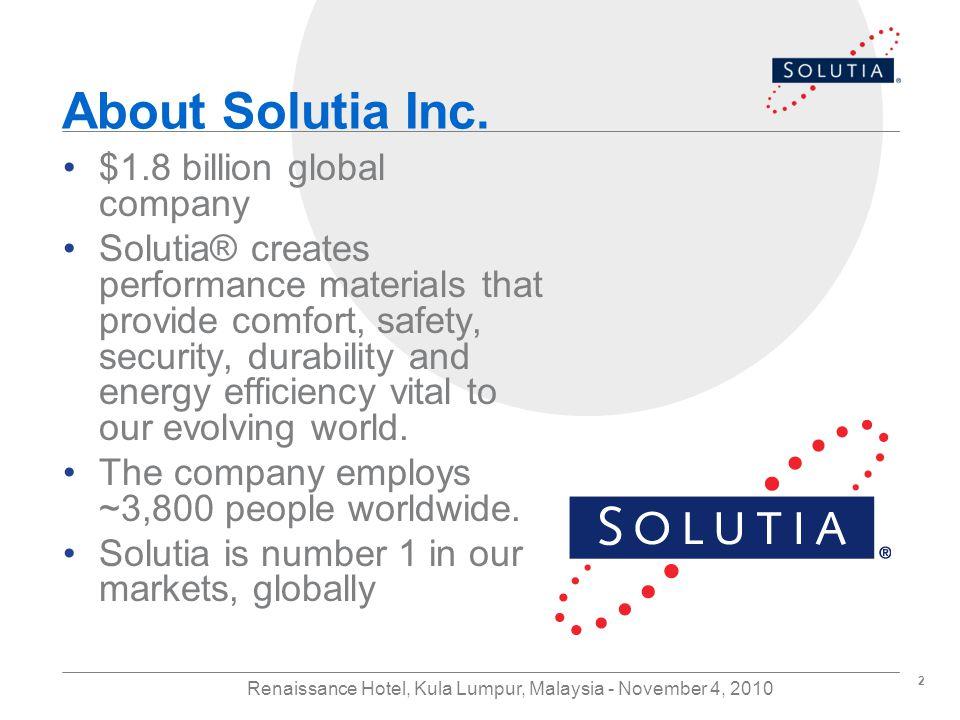2 Renaissance Hotel, Kula Lumpur, Malaysia - November 4, 2010 About Solutia Inc.