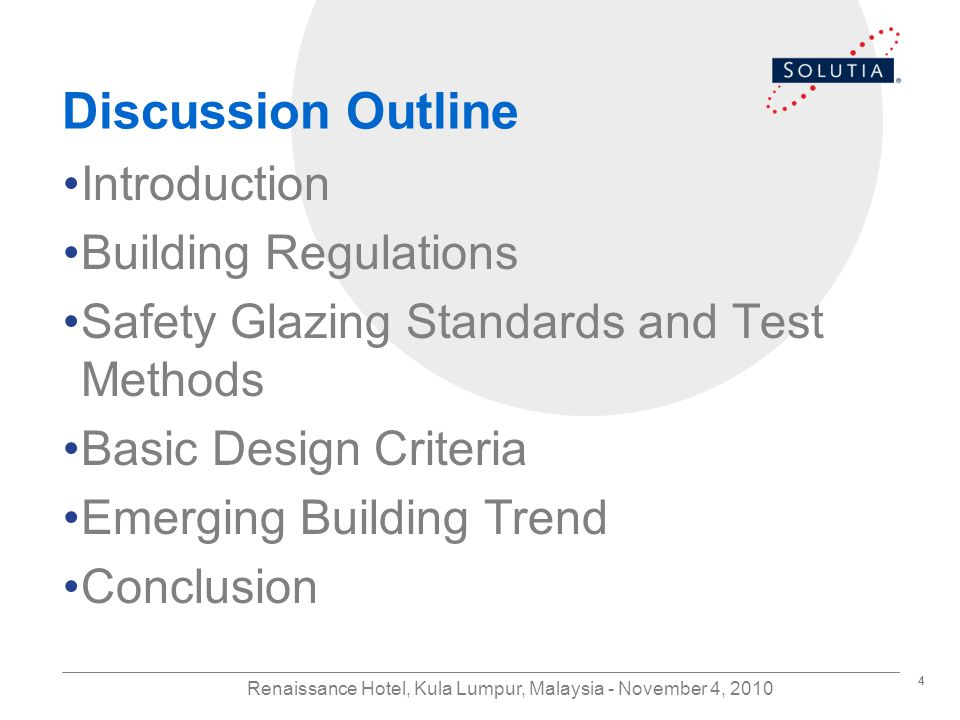 4 Renaissance Hotel, Kula Lumpur, Malaysia - November 4, 2010 Discussion Outline Introduction Building Regulations Safety Glazing Standards and Test Methods Basic Design Criteria Emerging Building Trend Conclusion
