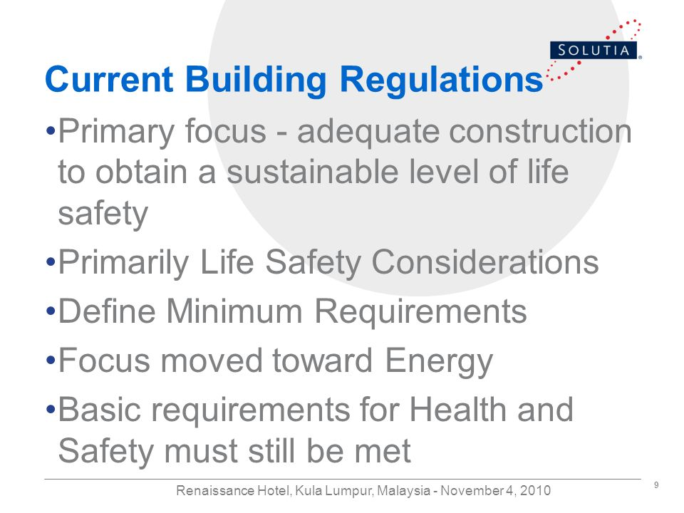 9 Renaissance Hotel, Kula Lumpur, Malaysia - November 4, 2010 Current Building Regulations Primary focus - adequate construction to obtain a sustainable level of life safety Primarily Life Safety Considerations Define Minimum Requirements Focus moved toward Energy Basic requirements for Health and Safety must still be met