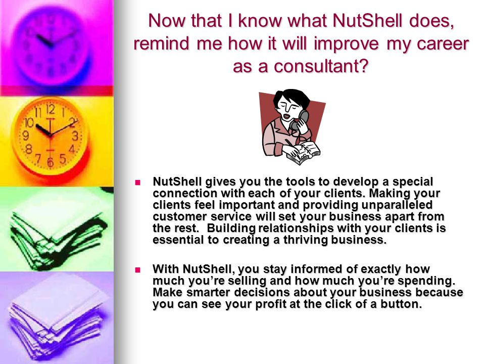 Now that I know what NutShell does, remind me how it will improve my career as a consultant.