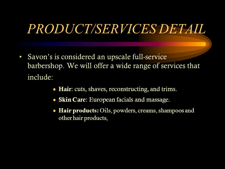 PRODUCT/SERVICES DETAIL Savons is considered an upscale full-service barbershop.