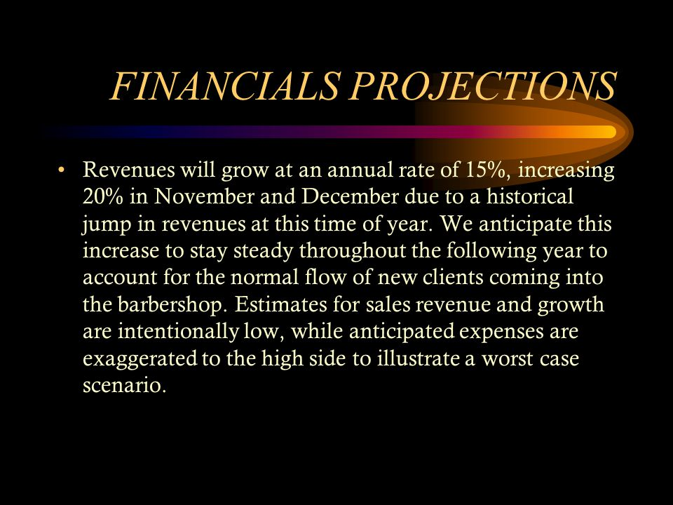 FINANCIALS PROJECTIONS Revenues will grow at an annual rate of 15%, increasing 20% in November and December due to a historical jump in revenues at th