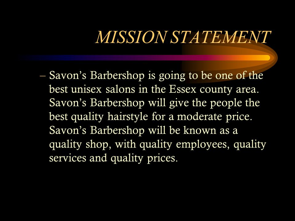 MISSION STATEMENT –Savons Barbershop is going to be one of the best unisex salons in the Essex county area. Savons Barbershop will give the people the