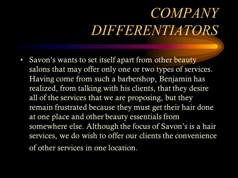 COMPANY DIFFERENTIATORS Savons wants to set itself apart from other beauty salons that may offer only one or two types of services. Having come from s