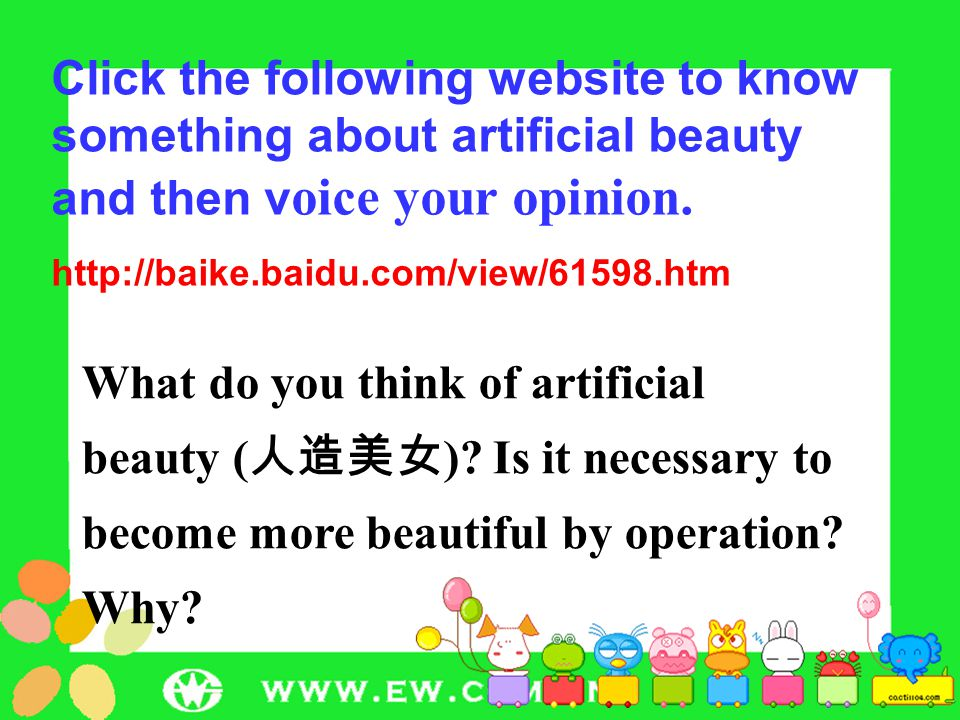 Click the following website to know something about artificial beauty and then v oice your opinion.