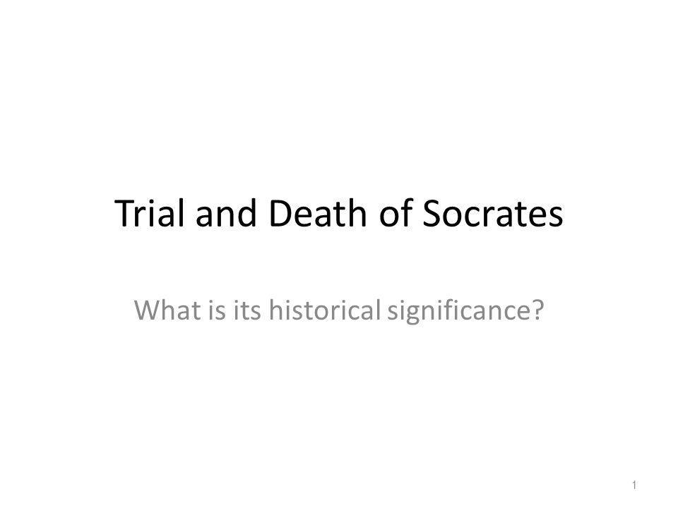 Trial and Death of Socrates What is its historical significance? 1