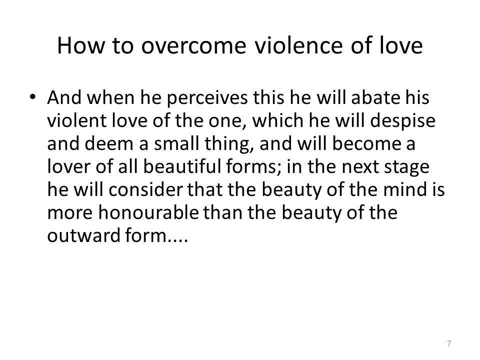 How to overcome violence of love And when he perceives this he will abate his violent love of the one, which he will despise and deem a small thing, a