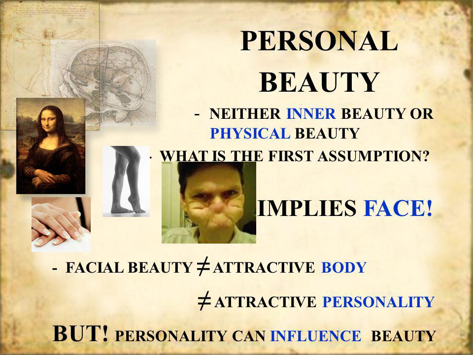 PERSONAL BEAUTY PERSONAL BEAUTY - NEITHER INNER BEAUTY OR PHYSICAL BEAUTY - WHAT IS THE FIRST ASSUMPTION.