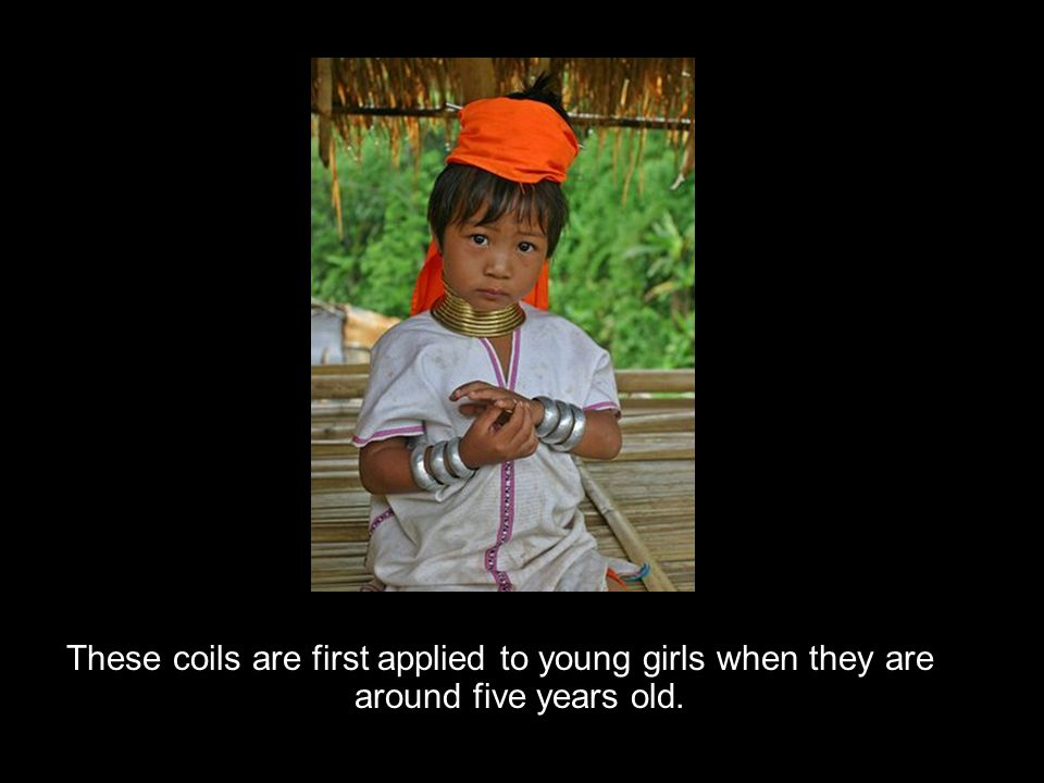 These coils are first applied to young girls when they are around five years old.