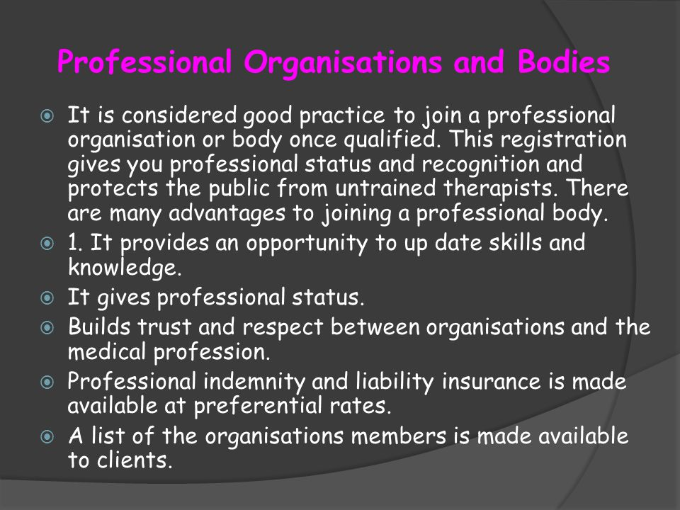 Professional Organisations and Bodies It is considered good practice to join a professional organisation or body once qualified.