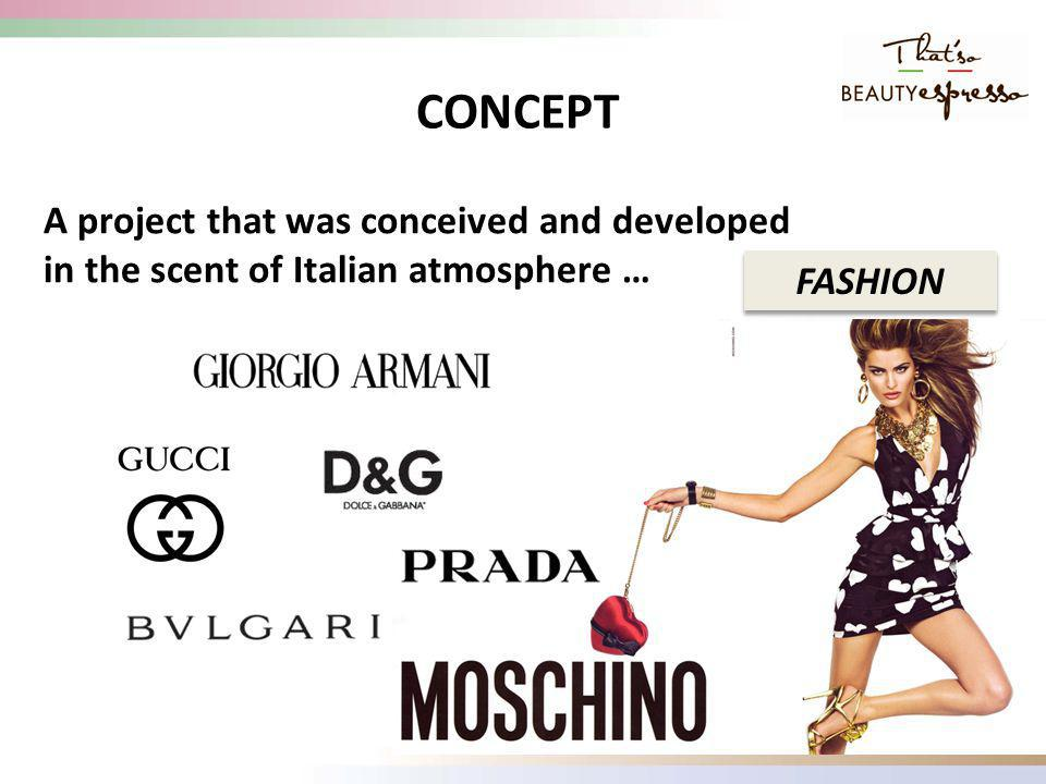 CONCEPT BEAUTY A project that was conceived and developed in the scent of Italian atmosphere …