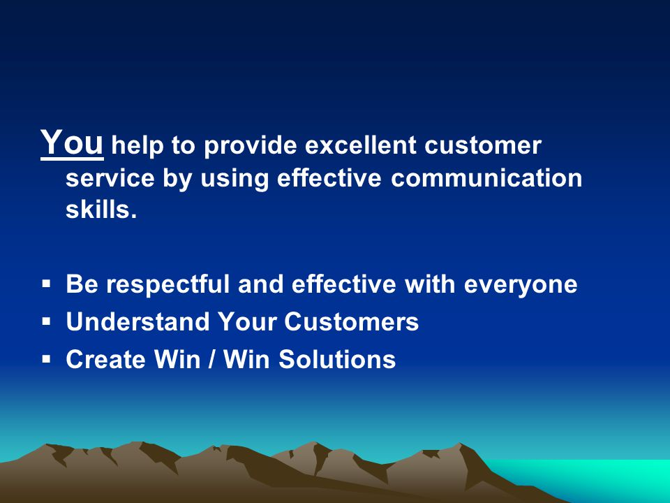 You help to provide excellent customer service by using effective communication skills.